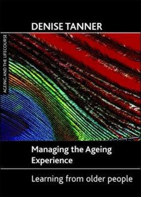 Managing the ageing experience - Learning from older people (Electronic book text): Denise Tanner