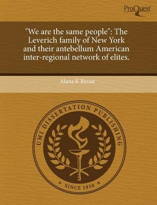 We Are the Same People: The Leverich Family of New York and Their Antebellum American Inter-Regional Network of Elites...