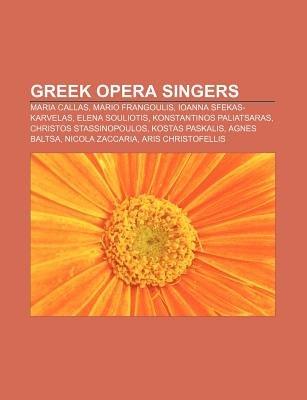 Greek Opera Singers - Maria Callas, Mario Frangoulis, Ioanna Sfekas-Karvelas, Elena Souliotis, Konstantinos Paliatsaras,...