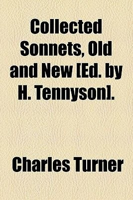 Collected Sonnets, Old and New [Ed. by H. Tennyson]. (Paperback): Charles Turner