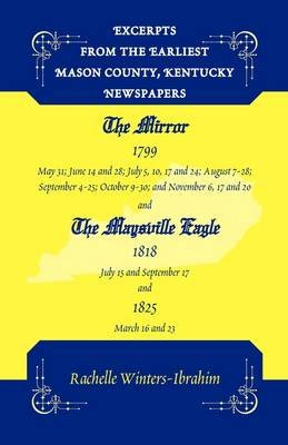 Excerpts from the Earliest Mason County, Kentucky Newspapers - The Mirror 1799 and the Maysville Eagle 1818 and 1825...