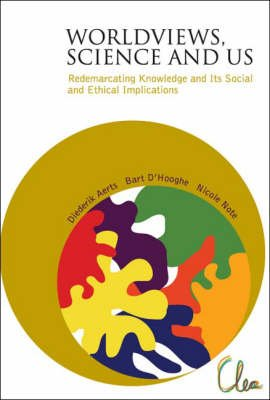 Worldviews, Science And Us: Redemarcating Knowledge And Its Social And Ethical Implications (Hardcover): Diederik Aerts, Bart...