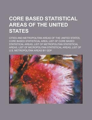 Core Based Statistical Areas of the United States - Cities and Metropolitan Areas of the United States, Core Based Statistical...