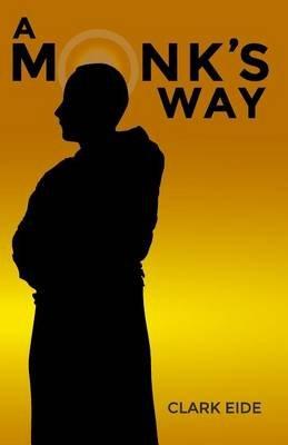 A Monk's Way (Paperback): Clark Eide