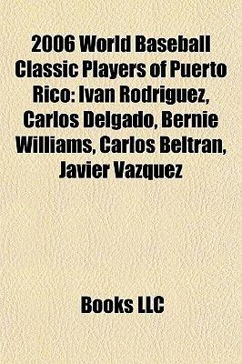 2006 World Baseball Classic Players of Puerto Rico - Ivan Rodriguez, Carlos Delgado, Bernie Williams, Carlos Beltran, Javier...