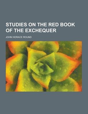 Studies on the Red Book of the Exchequer (Paperback): John Horace Round