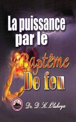 La Puissance Par Le Bapteme de Feu (French, Paperback): Dr D. K. Olukoya