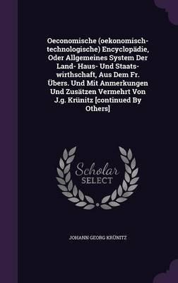 Oeconomische (Oekonomisch-Technologische) Encyclopadie, Oder Allgemeines System Der Land- Haus- Und Staats-Wirthschaft, Aus Dem...