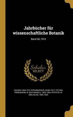 Jahrbucher Fur Wissenschaftliche Botanik; Band 48, 1910 (German, Hardcover): Eduard 1844-1912 Strasburger, Hans 1877- Fitting