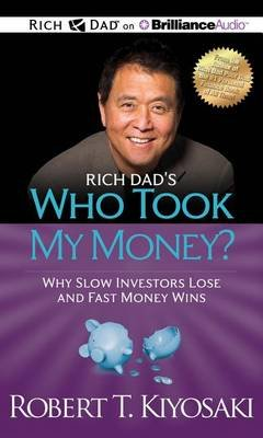 Rich Dad's Who Took My Money? - Why Slow Investors Lose and Fast Money Wins (Standard format, CD, abridged edition):...