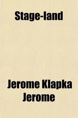 Stage-Land (Paperback): Jerome Klapka Jerome