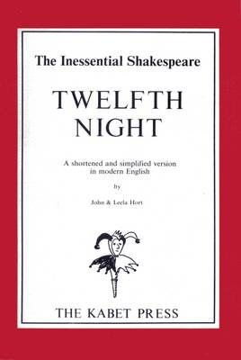Twelfth Night - A Shortened Version in Modern English (Paperback, 2nd Revised edition): John Hort, Leela Hort