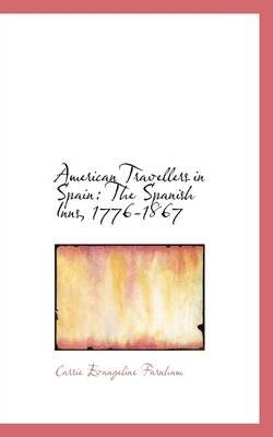 American Travellers in Spain - The Spanish Inns, 1776-1867 (Paperback): Carrie Evangeline Farnham