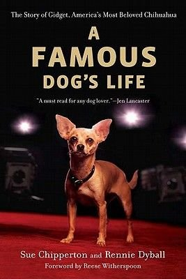 A Famous Dog's Life - The Story of Gidget, America's Most Beloved Chihuahua (Paperback): Sue Chipperton, Rennie Dyball
