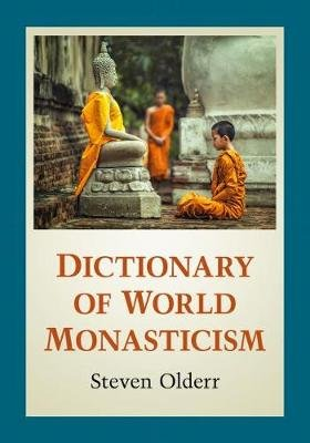 Dictionary of World Monasticism (Paperback): Steven Olderr
