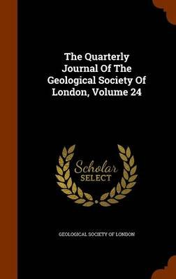 The Quarterly Journal of the Geological Society of London, Volume 24 (Hardcover): Geological Society of London