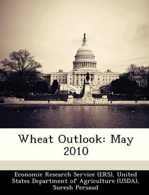 Wheat Outlook - May 2010 (Paperback): Suresh Persaud