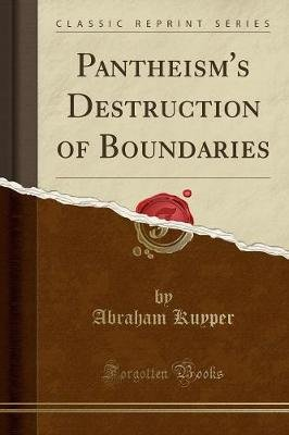 Pantheism's Destruction of Boundaries (Classic Reprint) (Paperback): Abraham Kuyper