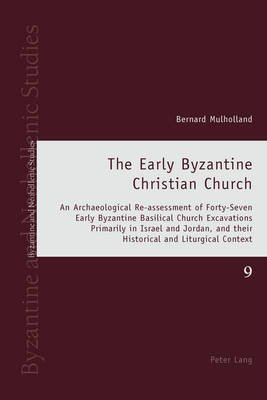 The Early Byzantine Christian Church - An Archaeological Re-assessment of Forty-Seven Early Byzantine Basilical Church...