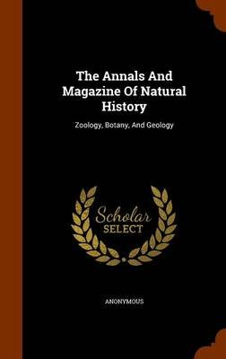 The Annals and Magazine of Natural History - Zoology, Botany, and Geology (Hardcover): Anonymous