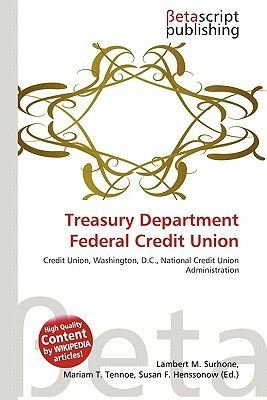 Treasury Department Federal Credit Union (Paperback): Lambert M. Surhone, Mariam T. Tennoe, Susan F. Henssonow