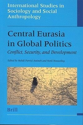 Central Eurasia in Global Politics - Conflict, Security, and Development (Paperback): M. Amineh, H. Houweling