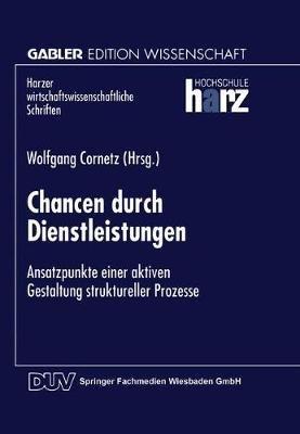 Chancen Durch Dienstleistungen - Ansatzpunkte Einer Aktiven Gestaltung Struktureller Prozesse (German, Paperback, 1998):...