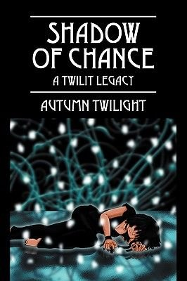 Shadow of Chance - A Twilit Legacy (Paperback): Autumn Twilight