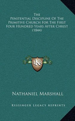 The Penitential Discipline of the Primitive Church for the First Four Hundred Years After Christ (1844) (Hardcover): Nathaniel...