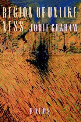 Region of Unlikeness (Paperback, Reprinted edition): Jorie Graham