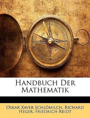 Handbuch Der Mathematik (German, Paperback): Oskar Xaver Schlmilch, Richard Heger, Friedrich Reidt, Oskar Xaver Schlomilch