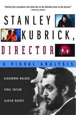 Stanley Kubrick, Director - A Visual Analysis (Paperback, Rev Ed): Ulrich Ruchti, Sybil Taylor, Alexander Walker