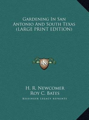 Gardening in San Antonio and South Texas (Large print, Hardcover, large type edition): H. R. Newcomer, Roy C. Bates