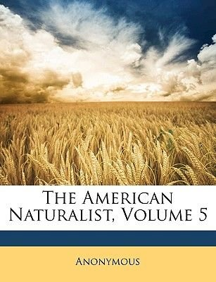 The American Naturalist, Volume 5 (Paperback): Anonymous