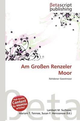 Am Gro En Renzeler Moor (German, Paperback): Lambert M. Surhone, Mariam T. Tennoe, Susan F. Henssonow