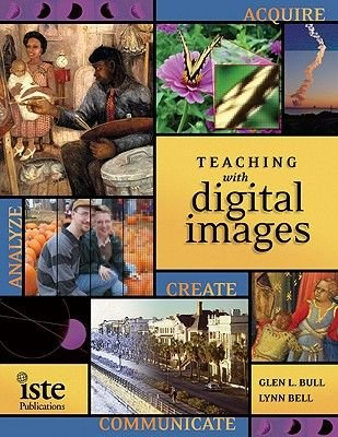 Teaching with Digital Images - Acquire, Analyze, Create, Communicate (Paperback): Glen L. Bull