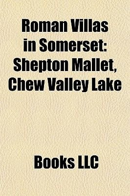 Roman Villas in Somerset - Shepton Mallet, Chew Valley Lake (Paperback): Books Llc