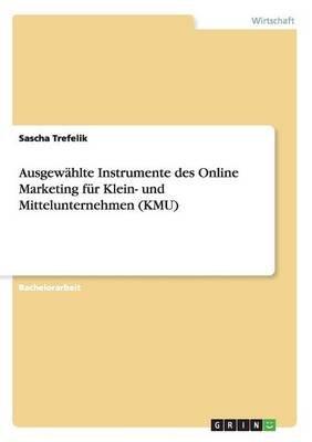 Ausgewahlte Instrumente Des Online Marketing Fur Klein- Und Mittelunternehmen (Kmu) (German, Paperback): Sascha Trefelik