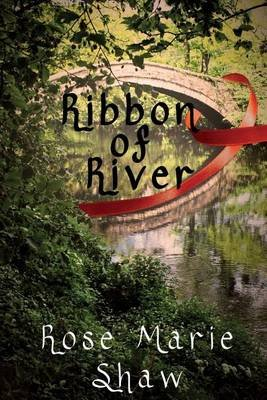 Ribbon of River (Paperback): Rose Marie Shaw