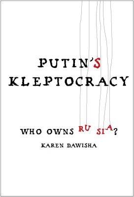Putin's Kleptocracy - Who Owns Russia? (Hardcover): Karen Dawisha