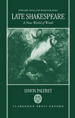 Late Shakespeare - A New World of Words (Hardcover): Simon Palfrey