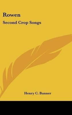 Rowen - Second Crop Songs (Hardcover): Henry C. Bunner