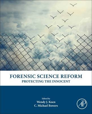Forensic Science Reform - Protecting the Innocent (Hardcover): C. Michael Bowers, Wendy J. Koen