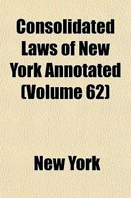 McKinney's Consolidated Laws of New York Annotated Volume 62; With Annotations from State and Federal Courts and State...