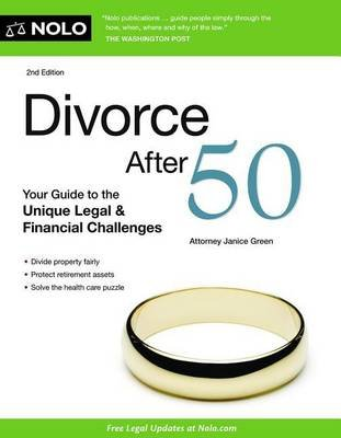 Divorce After 50 - Your Guide to the Unique Legal & Financial Challenges (Paperback, 2nd): Janice Green