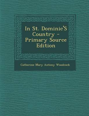 In St. Dominic's Country - Primary Source Edition (Paperback): Catherine Mary Antony Woodcock