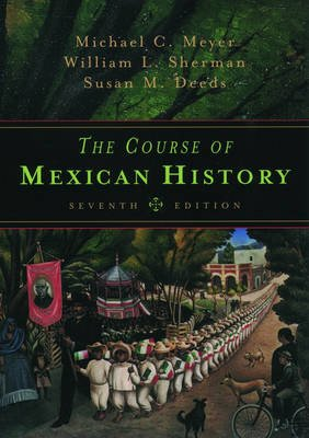 The Course of Mexican History (Paperback, 7th Revised edition): Michael C. Meyer, William L. Sherman