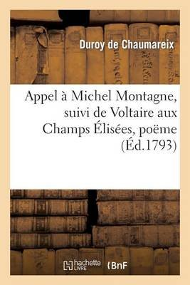 Appel a Michel Montagne, Suivi de Voltaire Aux Champs Elisees, Poeme, - Et Precede D'Une Adresse En Vers Aux Franc?ais...