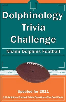Dolphinology Trivia Challenge - Miami Dolphins Football (Paperback, 2011): Billy G Wilcox