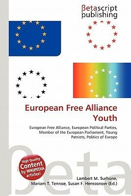 European Free Alliance Youth (Paperback): Lambert M. Surhone, Mariam T. Tennoe, Susan F. Henssonow